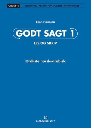 Godt sagt 1  Les og skriv: Ordliste norsk-arabisk