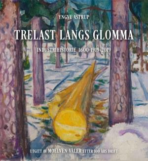 Trelast langs Glomma - Industrihistorie 1600-1919-2019