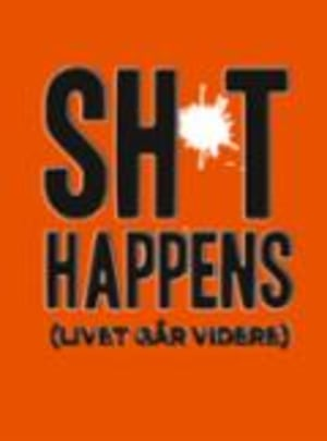 Shit happens (livet går videre)