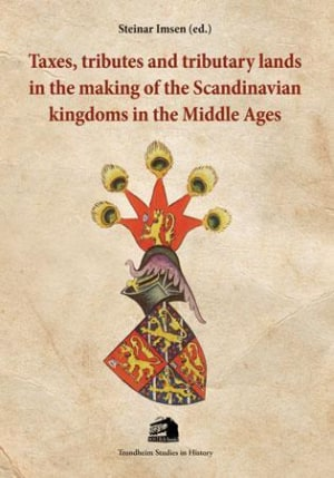 Taxes, tributes and tributary lands in the making of the Scandinavian kingdoms in the middle ages