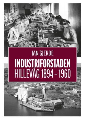Industriforstaden Hillevåg 1894-1960