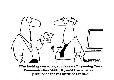 (comic strip) I'm inviting you to my seminar on Improving Your Communication Skills. Grunt once for yes, or twice for no.