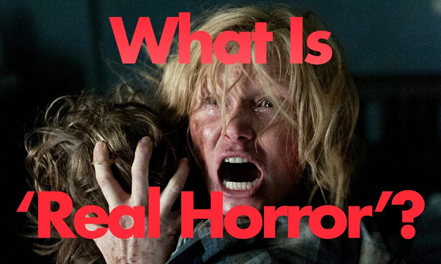 """What exactly is """"Real Horror""""?"""