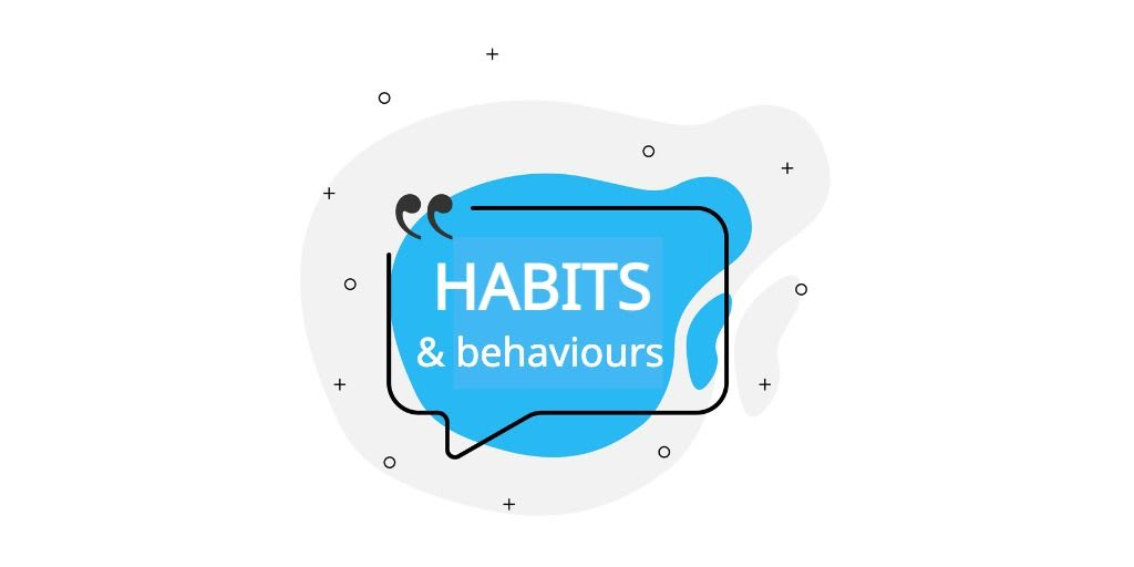 How to understand your target audience's HABITS and BEHAVIOURS