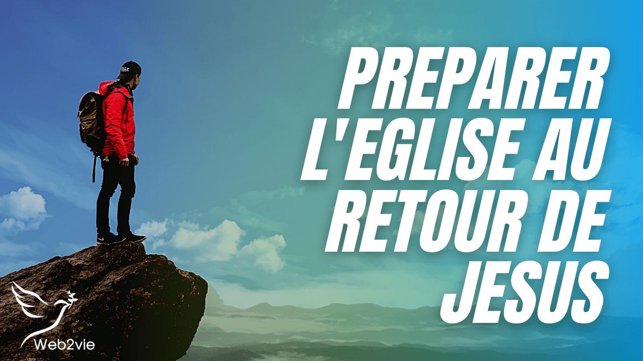 Préparer l'église au retour de Jésus