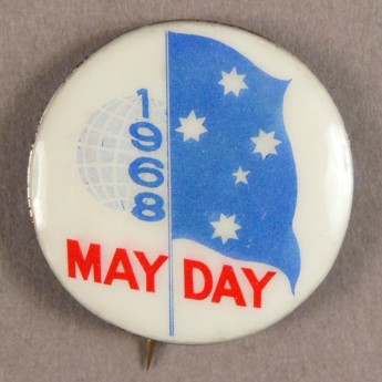 The 1968 protests took place at a time of great social upheaval. This badge from our collection commemorates May Day, one of the more important dates on the calendar for left-wing protesters like Barry York. Museum of Australian Democracy Collection.