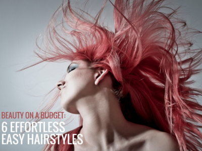 Beauty on a Budget: 6 Easy Hairstyles to transform your look.
