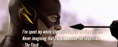 I've spent my whole life searching for the impossible - The Flash