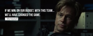 We'll have changed the game - Moneyball Quote