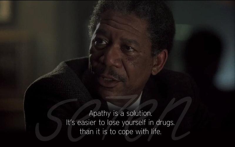 Apathy is a solution - Se7en