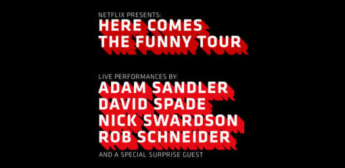 Netflix presents Here Comes the Funny Tour: Adam Sandler, David Spade, Nick Swardson and Rob Schneider