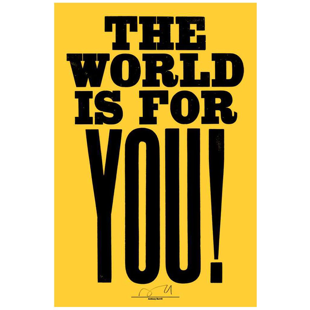 Anthony Burrill The World Is For You! Letterpress Print