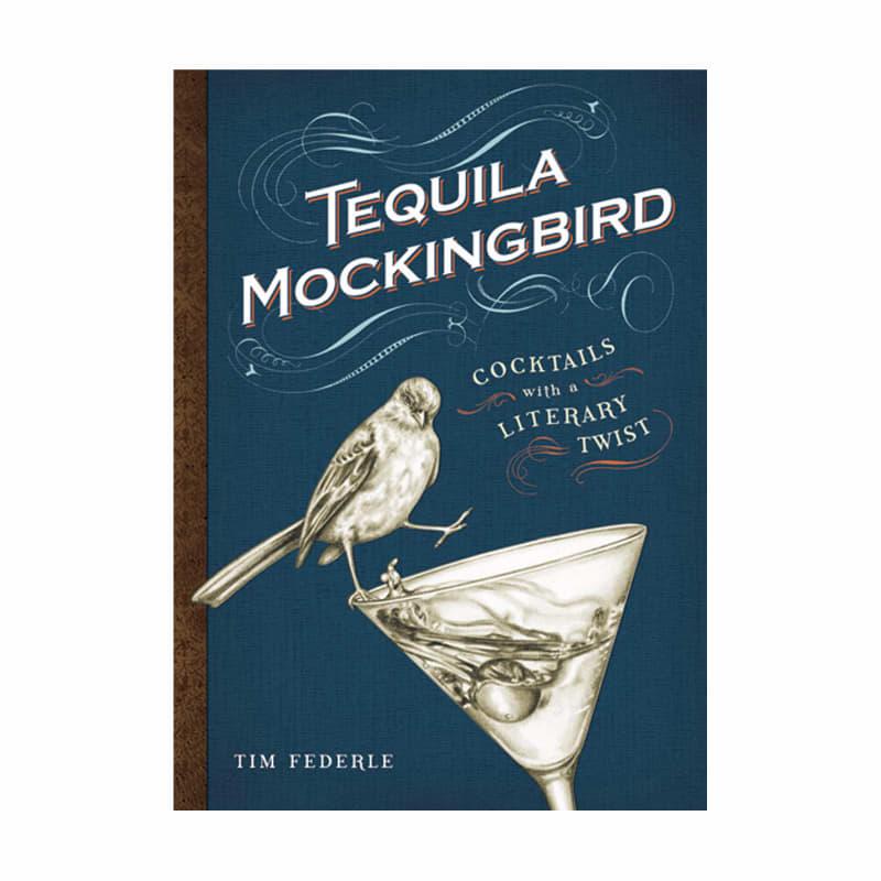 Tim Federie Tequila Mockingbird Cocktails With A Literary Twist Book