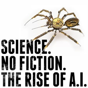 Science. No Fiction. The Rise Of A.I.