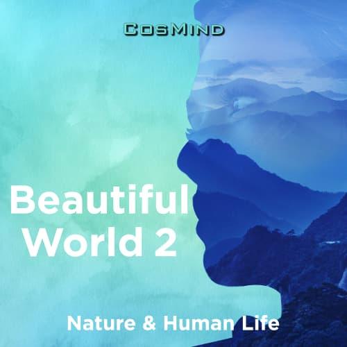 Beautiful World 2 - Nature & Human Life