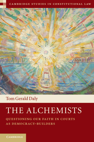The Alchemists: Questioning Our Faith in Courts as Democracy-Builders
