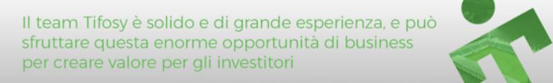 Il team Tifosy è solido e di grande esperienza e può sfruttare questa enorme opportunità di business per creare valore per gli investitori