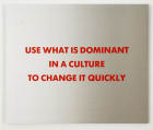 """Jenny Holzer: Selections from the Survival Series: """"Use what is Dominant…"""""""